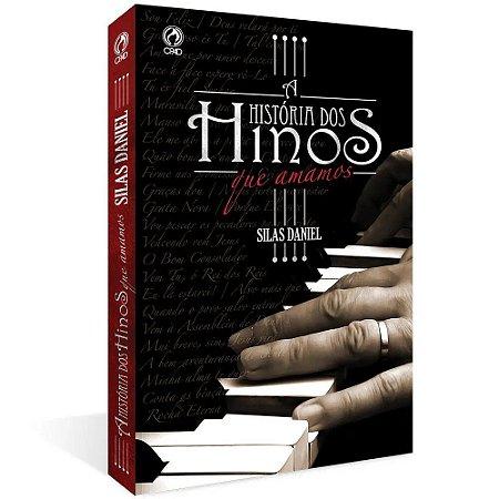 A HISTORIA DOS HINOS QUE AMAMOS