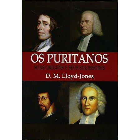 Os Puritanos - Suas Origens E Seus Sucessores