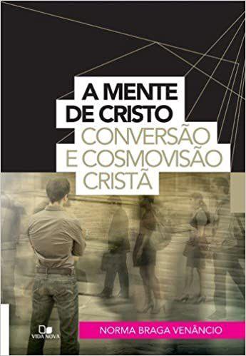 Mente de Cristo, A: Conversão e cosmovisão cristã