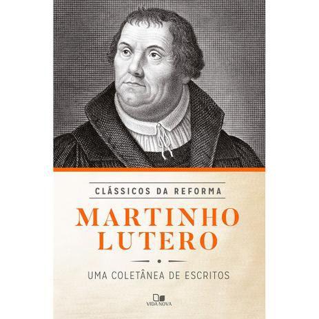Martinho Lutero - Série Clássicos da Reforma - Vida nova