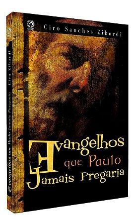 Evangelhos Que Paulo Jamais Pregaria - Ciro Sanches Zibordi
