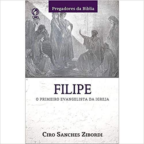 Filipe O Primeiro Evangelista da Igreja