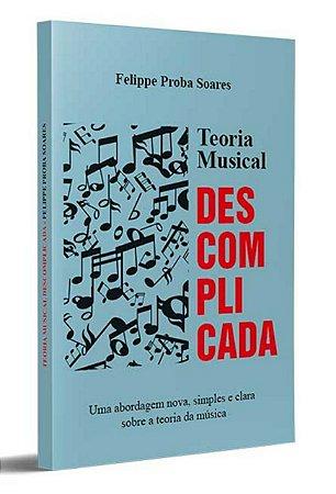Teoria Musical Descomplicada - Felippe Proba Soares