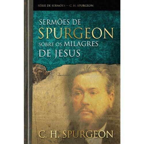 SERMOES DE SPURGEON SOBRE OS MILAGRES DE JESUS