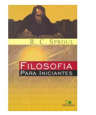FILOSOFIA PARA INICIANTES - R. C. SPROUL