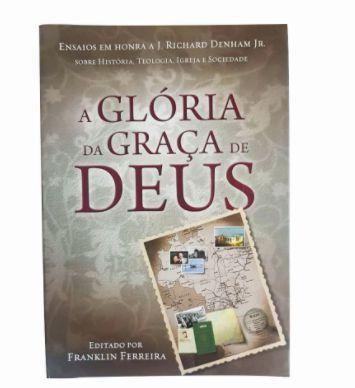 A Gloria da Graça de Deus - Franklin Ferreira