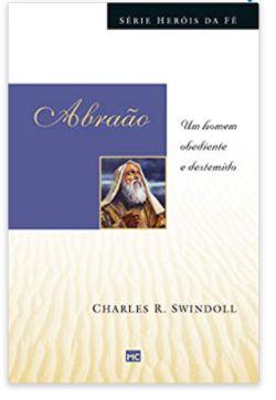 Série Heróis da Fé   Abraão   Charles R. Swindoll