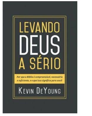 Levando Deus a sério / Kevin Deyoung