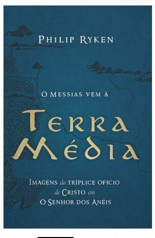 O Messias vem à Terra Média / Philip Ryken