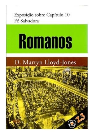 Romanos Vol 10 Fé Salvadora  D. Martyn Lloyd-Jones