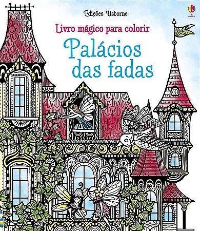 Palacios das Fadas. Livro Magico Para Colorir - Usborne