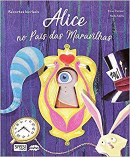 Alice No Pais das Maravilhas: Recortes Incriveis - Sassi