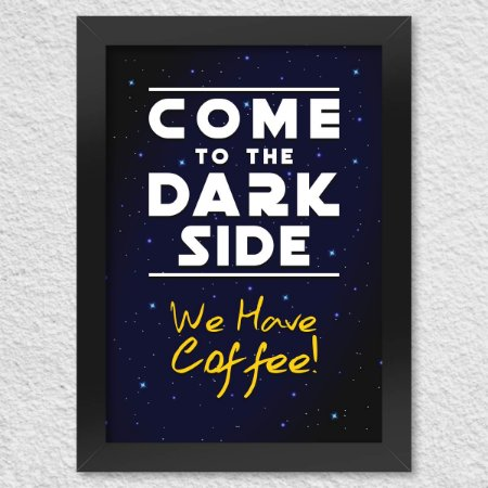 Poster com Moldura Come to the Dark Side We Have Coffee