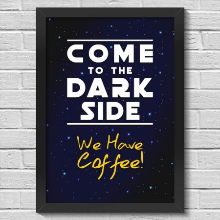 Poster A3 com Moldura Come to the Dark Side We Have Coffee