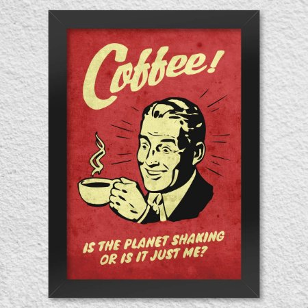 Poster com Moldura Coffee is the planet shaking or is it just me