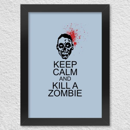 Poster com Moldura Keep Calm and kill a Zombie