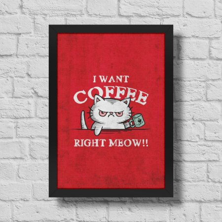 Quadro A3 I Want Coffee Right Meow - 30 x 42 cm