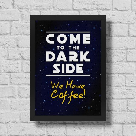 Quadro A3 Come to the Dark Side We Have Coffee - 30 x 42 cm