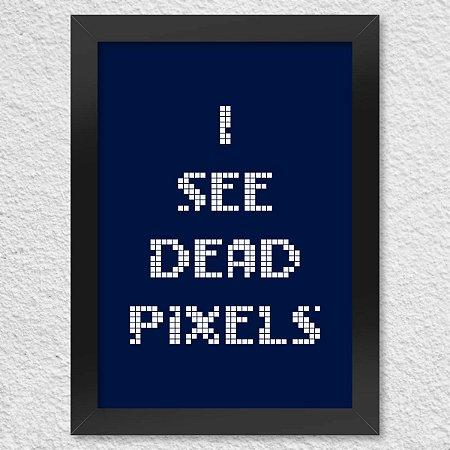 Poster com Moldura I See Dead Pixels