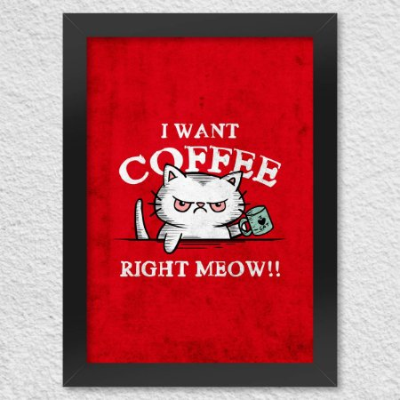 Poster com Moldura I Want Coffee Right Meow