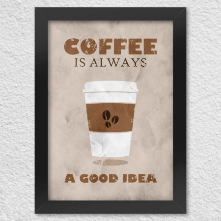 Poster com Moldura Coffee is Always a Good Idea