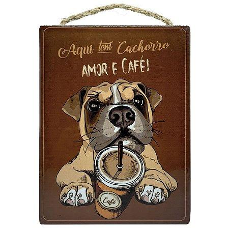 Placa Decorativa em cerâmica Aqui tem cachorro amor e café