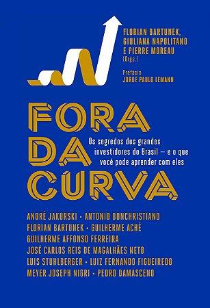 Livro Fora da Curva. Os Segredos dos Grandes Investidores do Brasil e o que Você Pode Aprender com Eles (Português) Capa comum – 9 Setembro 2016