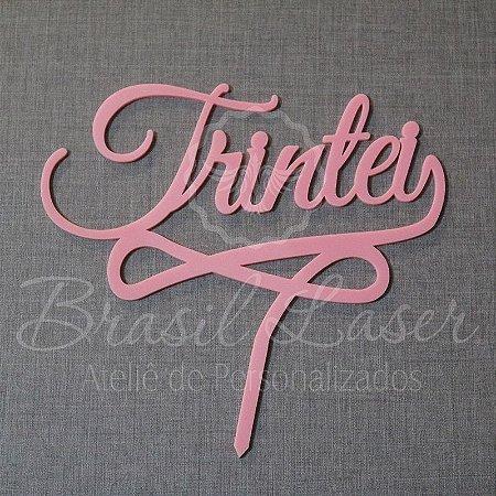 Topo de Bolo Trintei - Comemoração 30 anos Aniversário - TBV 01176A