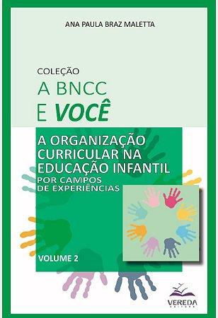 A BNCC e Você - A organização curricular na Educação Infantil por Campos de Experiências