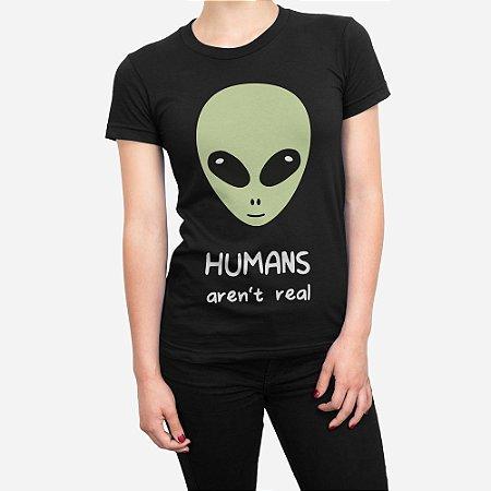 Camiseta Feminina Humans Aren´t Real