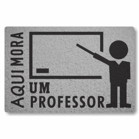 Tapete Capacho Aqui Mora um Professor - Prata
