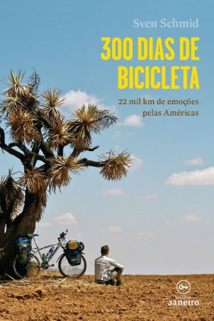"""""""300 dias de bicicleta: 22 mil km de emoções pelas Américas"""", de Sven Schimd"""