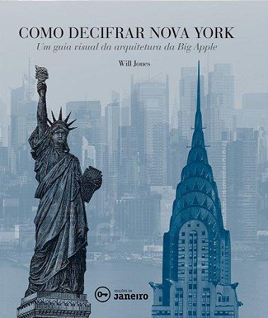 Como decifrar Nova York : um guia visual da arquitetura da Big Apple