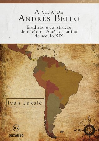 A vida de Andrés Bello: erudição e construção de nação na América Latina do século XIX