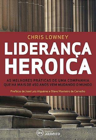 Liderança heróica - As melhores práticas de liderança de uma companhia com mais de 450 Anos