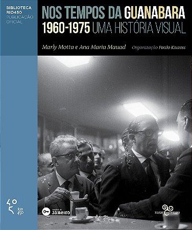 Nos Tempos da Guanabara: 1960-1975 - Uma história visual