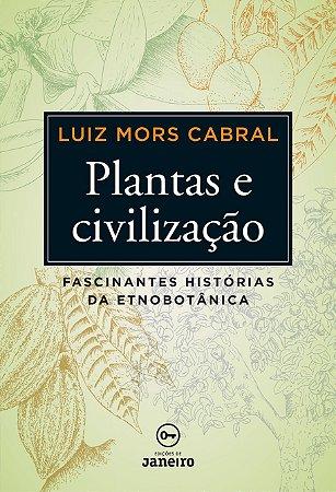 Plantas e civilização: fascinantes histórias da etnobotânica (capa dura)