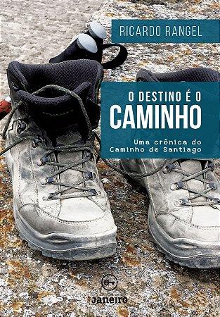 O destino é o Caminho: uma crônica do Caminho de Santiago