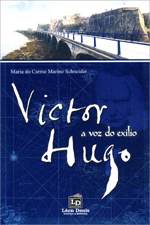 Victor Hugo a Voz do Exílio