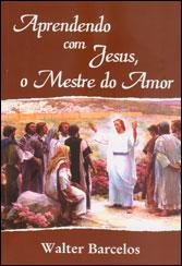Aprendendo com Jesus, O Mestre do Amor