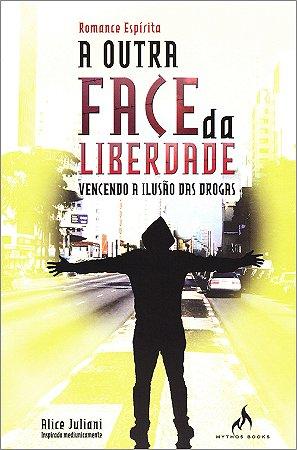 Outra Face da Liberdade (A) Vencendo a Ilusão das Drogas