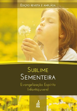 Sublime Sementeira: Evangelização Espírita Infantojuvenil