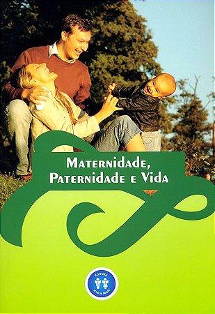Maternidade, Paternidade e Vida