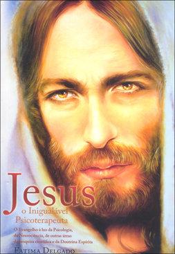 Jesus, o Inigualável Psicoterapeuta