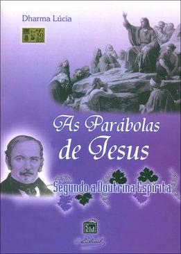 Parábolas de Jesus Segundo a Doutrina Espírita (As)