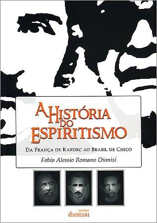 História do Espiritismo da França de Kardec ao Brasil de Chico (A)