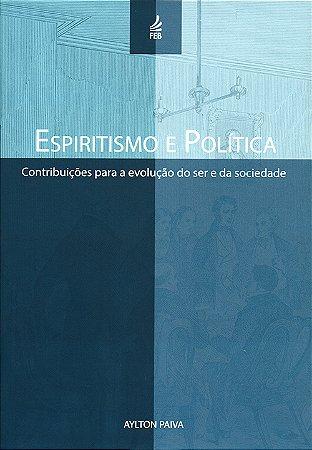 Espiritismo e Política:Contribuição Para a Evol. do Ser e da Sociedade