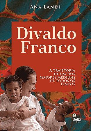 Divaldo Franco-A Trajetória de Um dos Maiores Médiuns