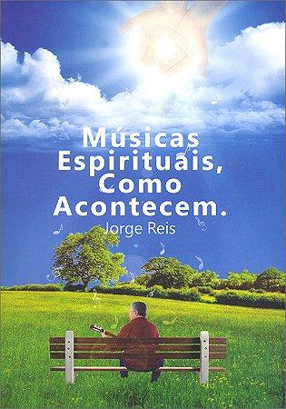 Músicas Espirituais, Como Acontecem