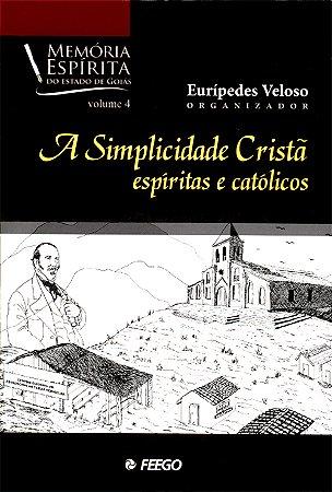 Simplicidade Cristã Espíritas e Católicos (A)Vol.4